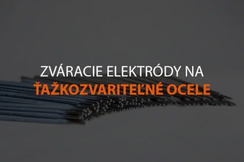 Zváracie elektródy na ťažkozvariteľné ocele